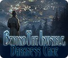 Beyond the Invisible: Darkness Came gioco
