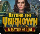 Beyond the Unknown: A Matter of Time gioco