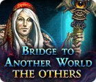 Bridge to Another World: The Others gioco