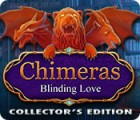 Chimeras: Blinding Love Collector's Edition gioco