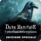 Dark Heritage: I guardiani della speranza Edizione Speciale gioco