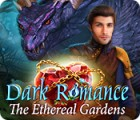 Dark Romance: The Ethereal Gardens gioco