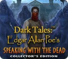 Dark Tales: Edgar Allan Poe's Speaking with the Dead Collector's Edition gioco