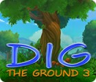 Dig The Ground 3 gioco