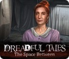 Dreadful Tales: The Space Between gioco
