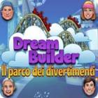 Dream Builder: Il Parco dei Divertimenti gioco