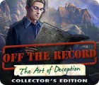 Off The Record: The Art of Deception Collector's Edition gioco