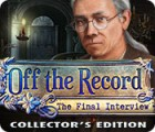 Off the Record: The Final Interview Collector's Edition gioco