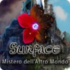 Surface: Mistero dell`Altro Mondo gioco