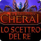 The Dark Hills of Cherai: Lo Scettro del re gioco