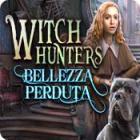 Witch Hunters: Bellezza perduta gioco